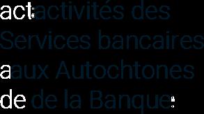 activités des Services bancaires aux Autochtones de la Banque