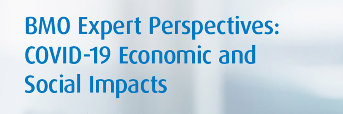 BMO EXpert Perspectives: COVID-19 Economic and Social Impacts
