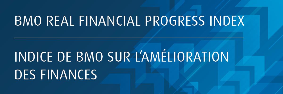 BMO Real Financial Progress Index/ Indice de BMO sur l'amélioration des finances